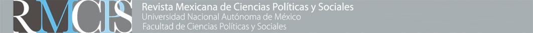 Revista Mexicana de Ciencias Políticas y Sociales - FACULTAD DE CIENCIAS POLÍTICAS Y SOCIALES, UNIVERSIDAD NACIONAL AUTÓNOMA DE MÉXICO